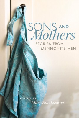 Sons and Mothers: Stories From Mennonite Men